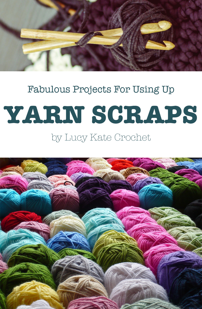 Crochet Yarn Scrap Ideas and Inspiration from Lucy Kate Crochet