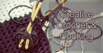 Creative Crochet & Cooking